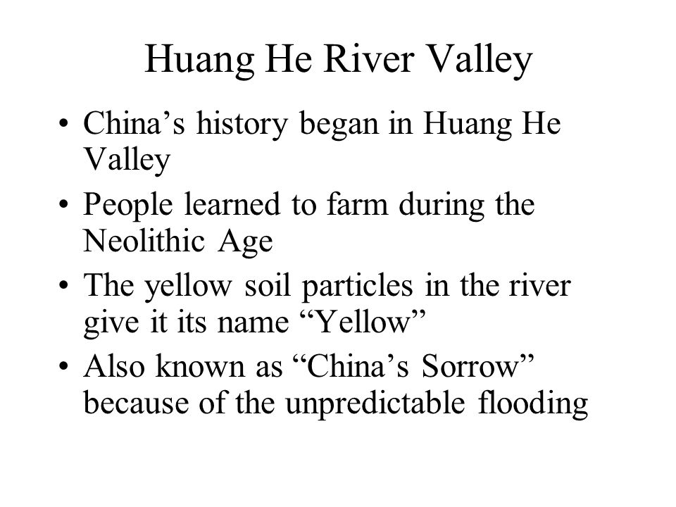 Huang He River Valley China's history began in Huang He Valley
