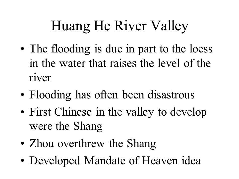 Huang He River Valley The flooding is due in part to the loess in the water that raises the level of the river.