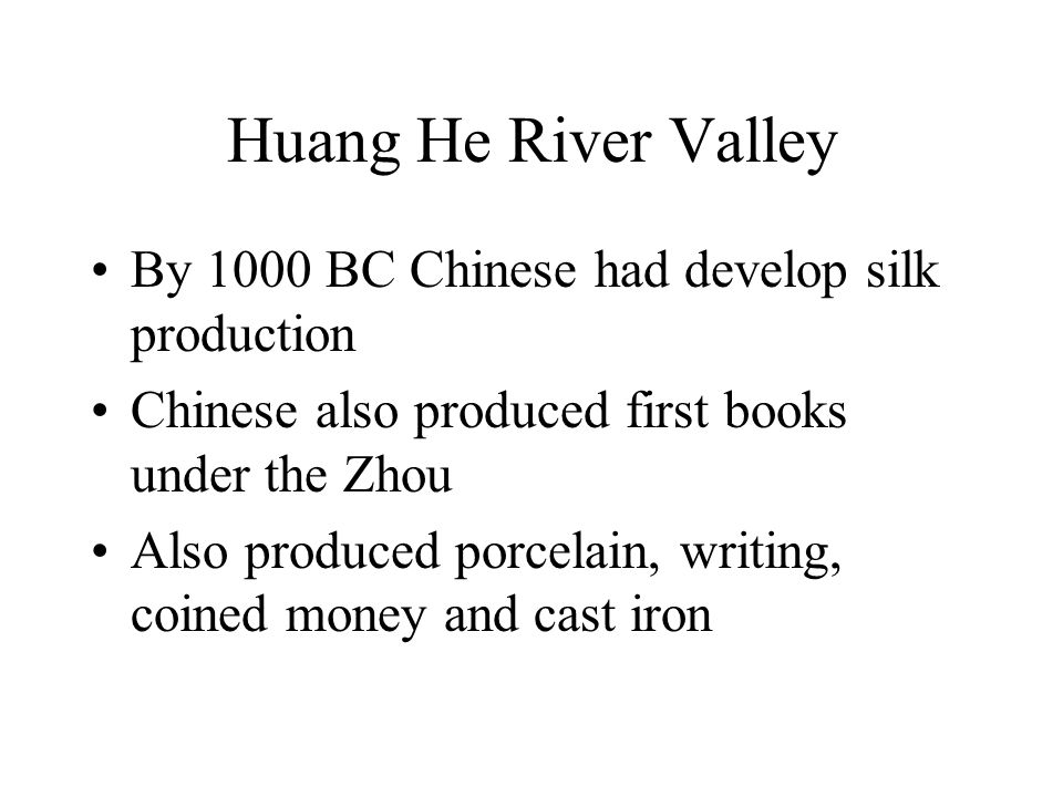 Huang He River Valley By 1000 BC Chinese had develop silk production