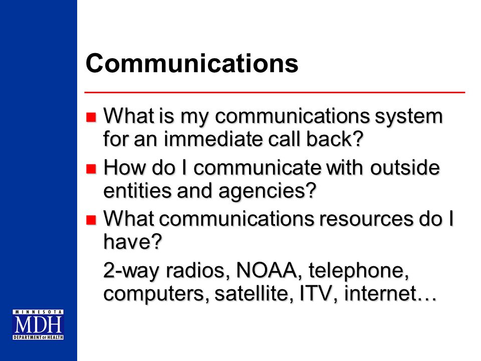 Communications What is my communications system for an immediate call back How do I communicate with outside entities and agencies