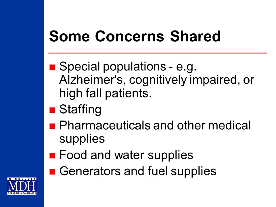 Some Concerns Shared Special populations - e.g. Alzheimer s, cognitively impaired, or high fall patients.