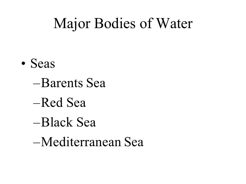 Major Bodies of Water Seas Barents Sea Red Sea Black Sea