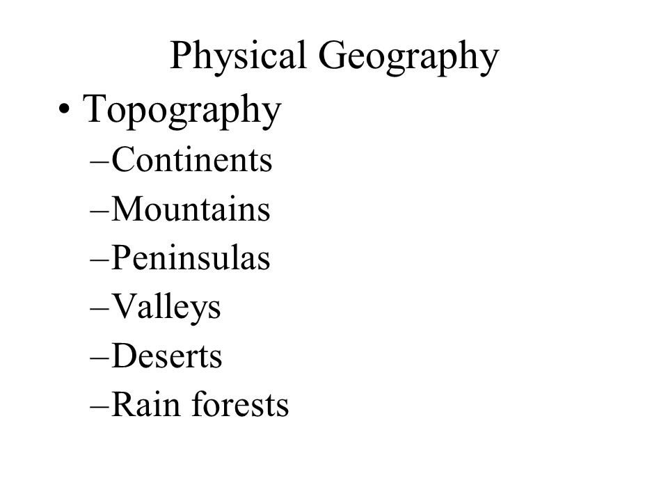 Physical Geography Topography Continents Mountains Peninsulas Valleys
