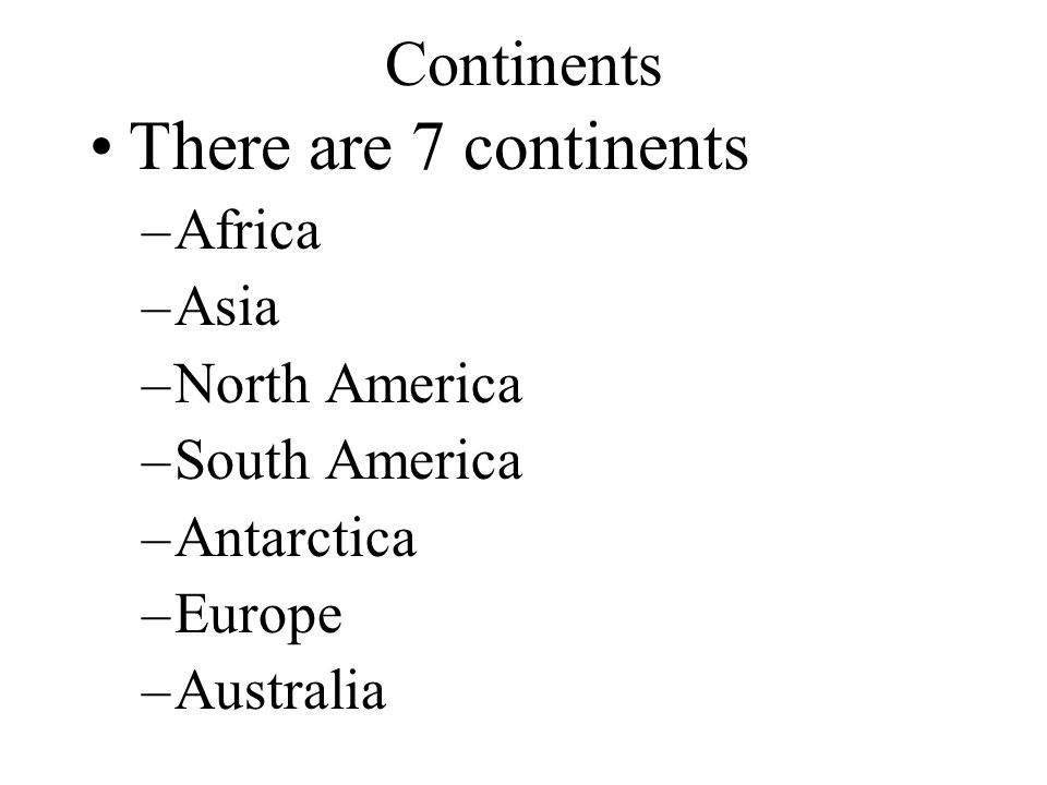 There are 7 continents Continents Africa Asia North America