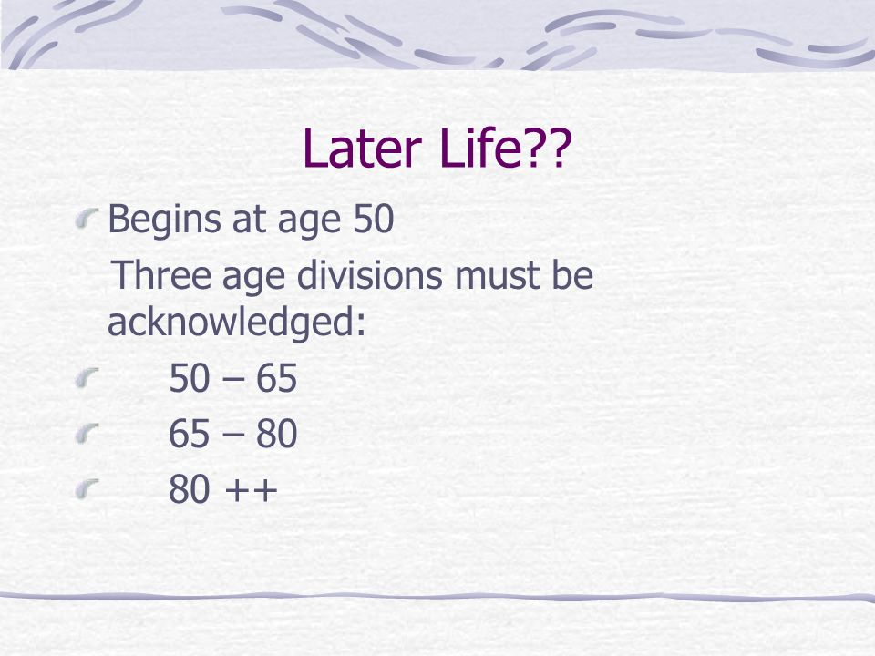 Later Life Begins at age 50