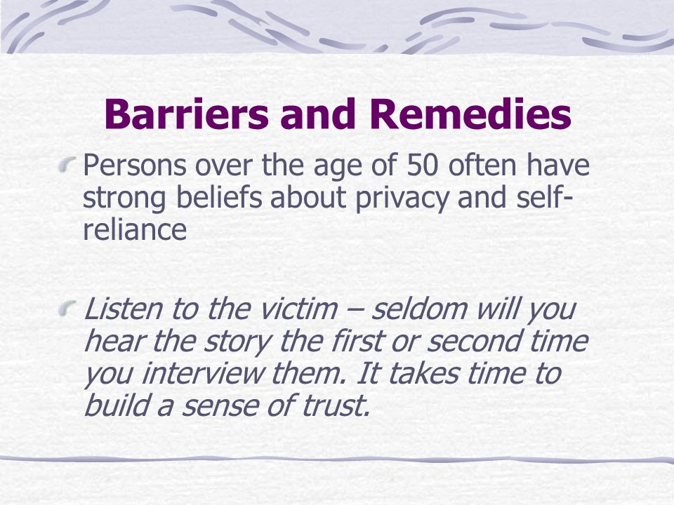 Barriers and Remedies Persons over the age of 50 often have strong beliefs about privacy and self-reliance.