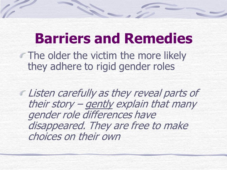 Barriers and Remedies The older the victim the more likely they adhere to rigid gender roles.