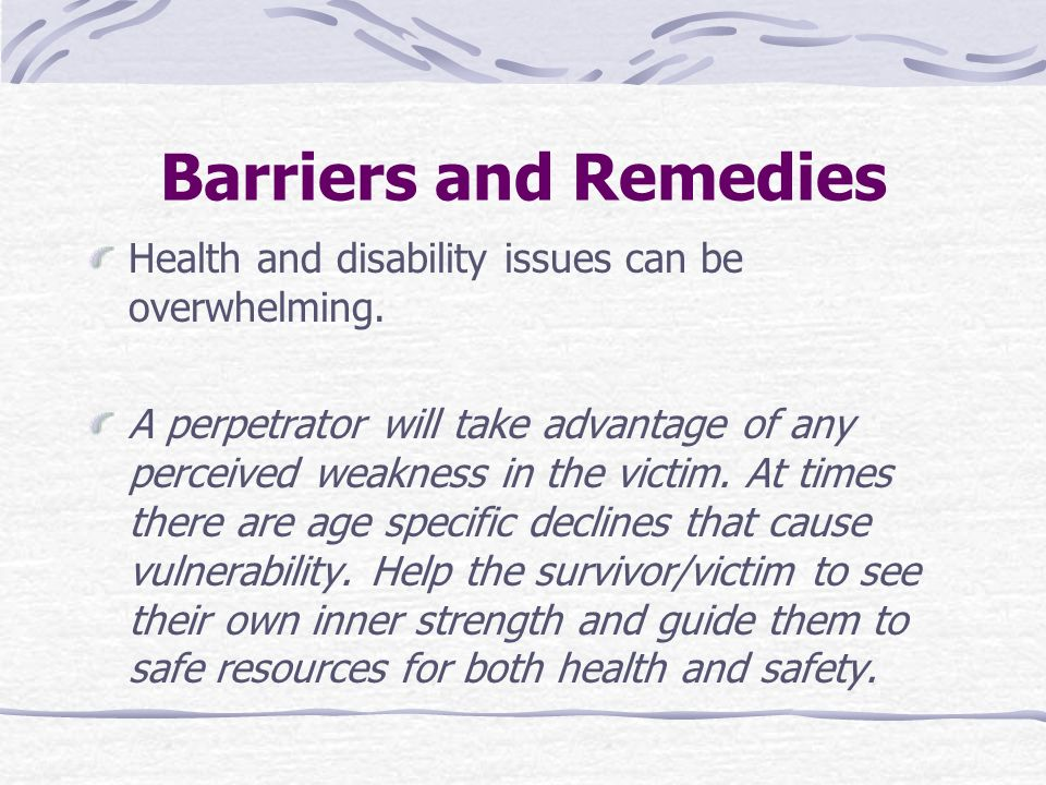 Barriers and Remedies Health and disability issues can be overwhelming.