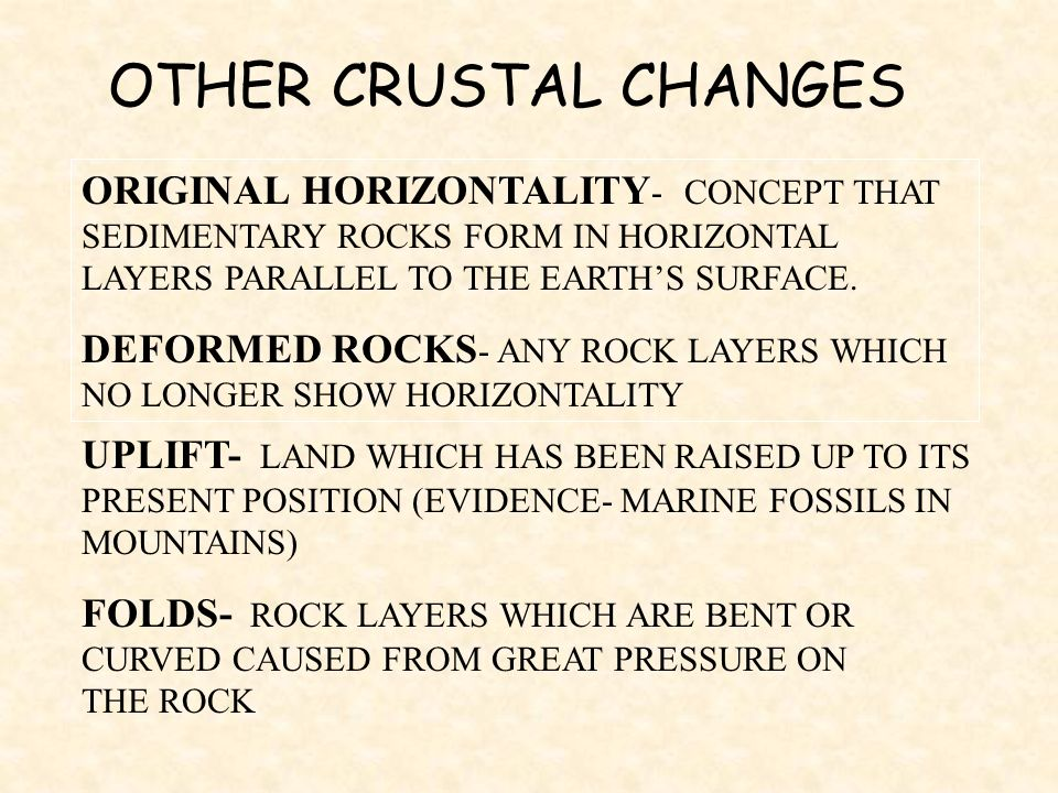 OTHER CRUSTAL CHANGES ORIGINAL HORIZONTALITY- CONCEPT THAT SEDIMENTARY ROCKS FORM IN HORIZONTAL LAYERS PARALLEL TO THE EARTH'S SURFACE.