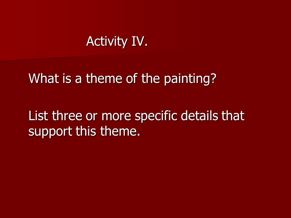 Activity IV. What is a theme of the painting.