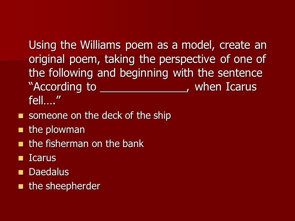 Using the Williams poem as a model, create an original poem, taking the perspective of one of the following and beginning with the sentence According to ______________, when Icarus fell….