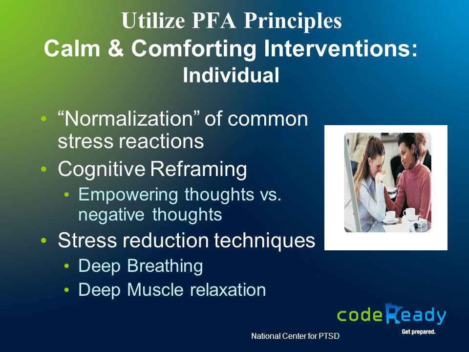 Utilize PFA Principles Calm & Comforting Interventions: Individual