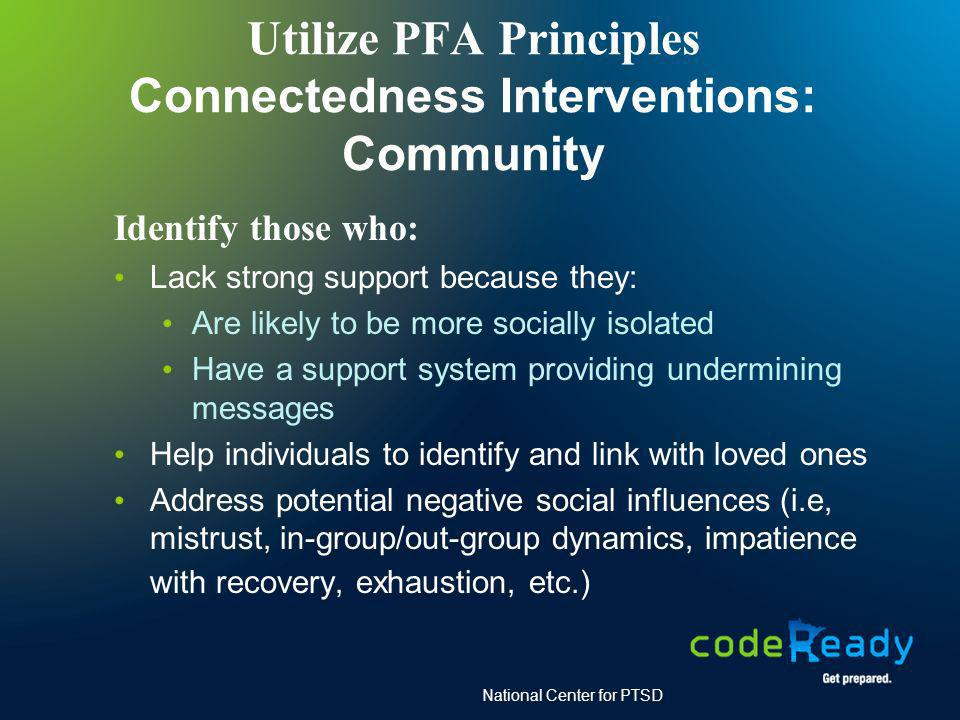 Utilize PFA Principles Connectedness Interventions: Community