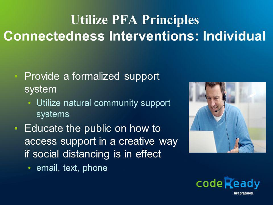 Utilize PFA Principles Connectedness Interventions: Individual