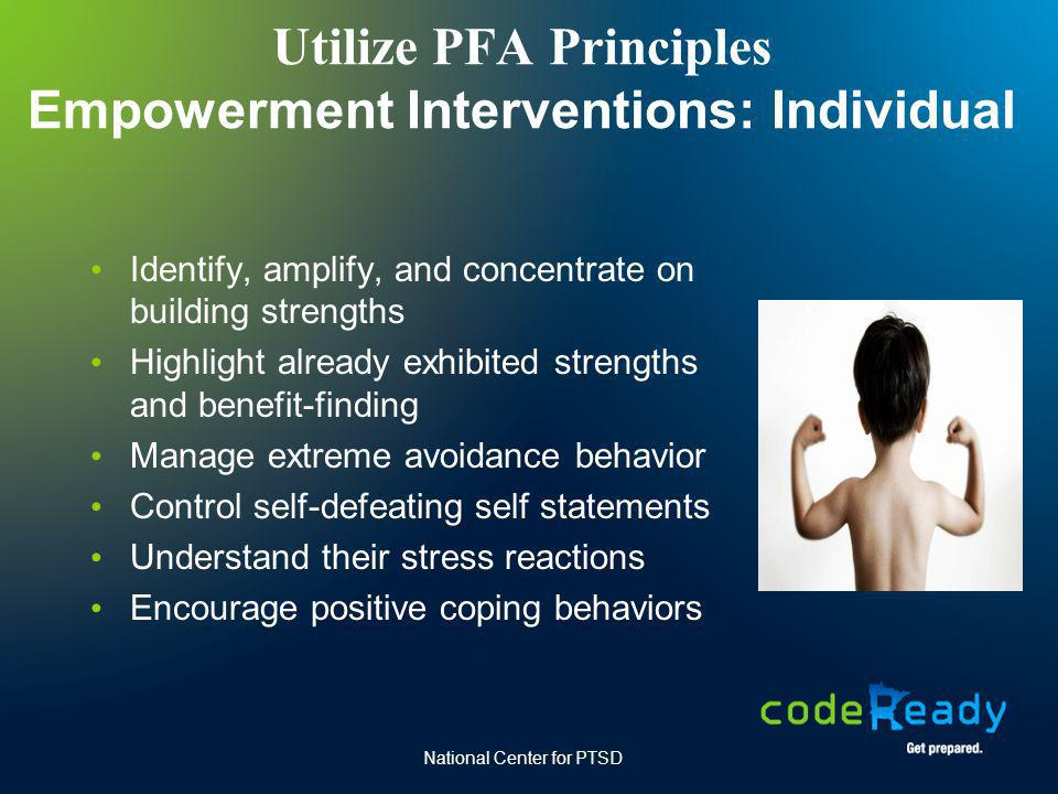 Utilize PFA Principles Empowerment Interventions: Individual