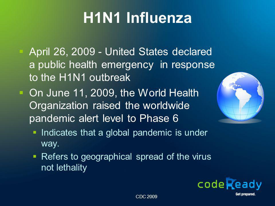 H1N1 Influenza April 26, United States declared a public health emergency in response to the H1N1 outbreak.