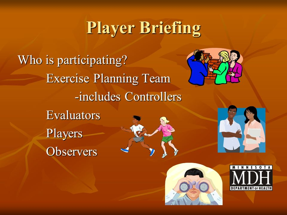 Player Briefing Who is participating Exercise Planning Team