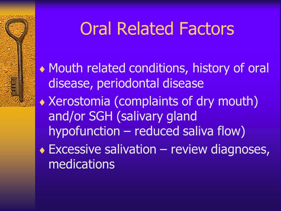 Oral Related Factors Mouth related conditions, history of oral disease, periodontal disease.