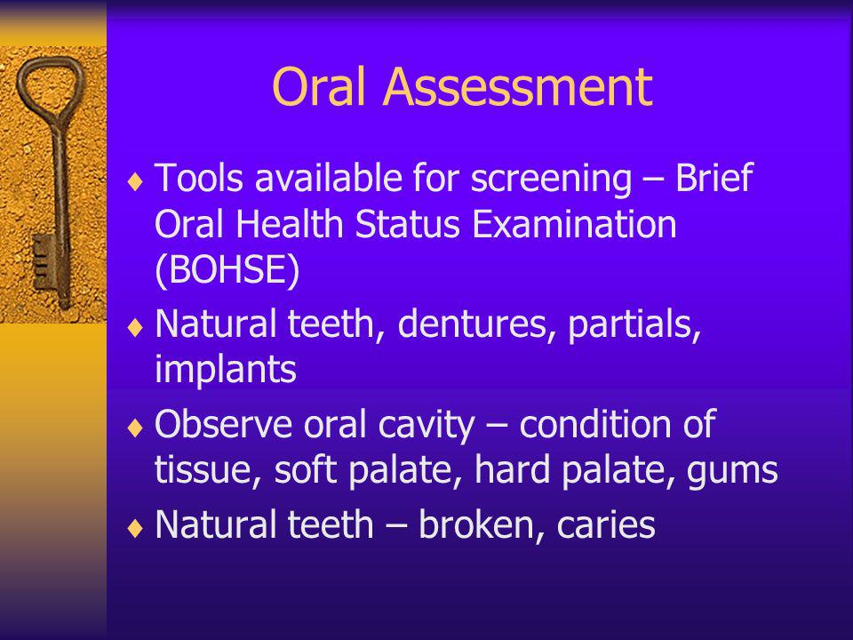 Oral Assessment Tools available for screening – Brief Oral Health Status Examination (BOHSE) Natural teeth, dentures, partials, implants.