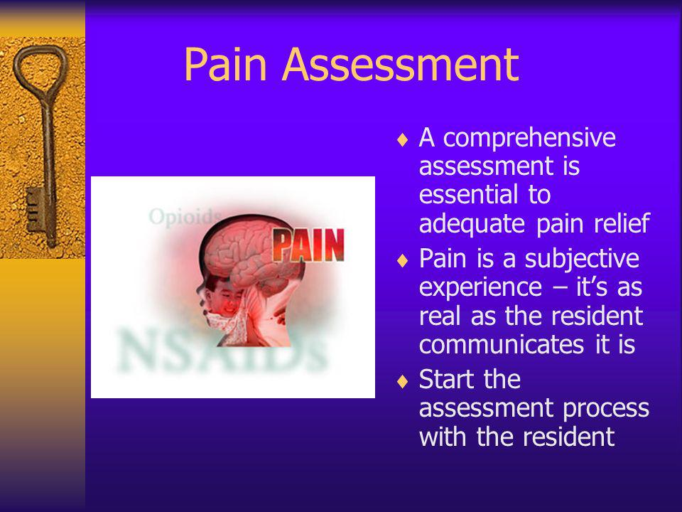 Pain Assessment A comprehensive assessment is essential to adequate pain relief.