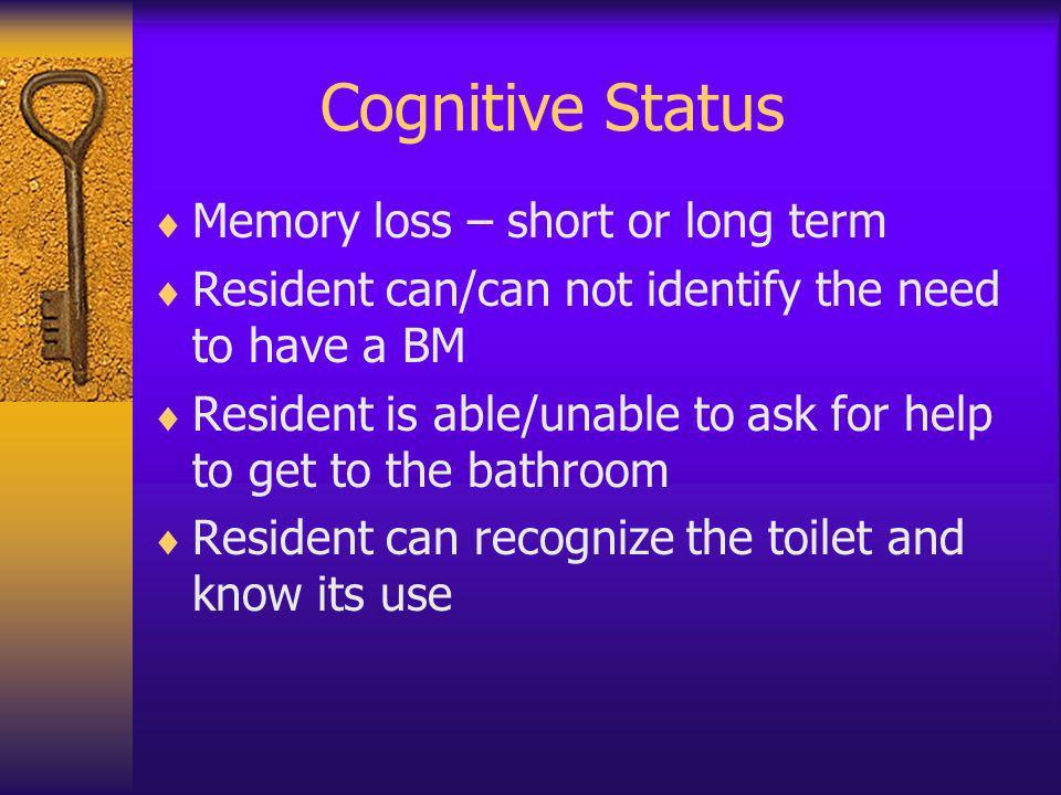 Cognitive Status Memory loss – short or long term