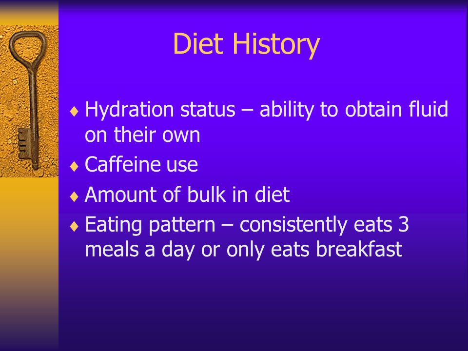 Diet History Hydration status – ability to obtain fluid on their own