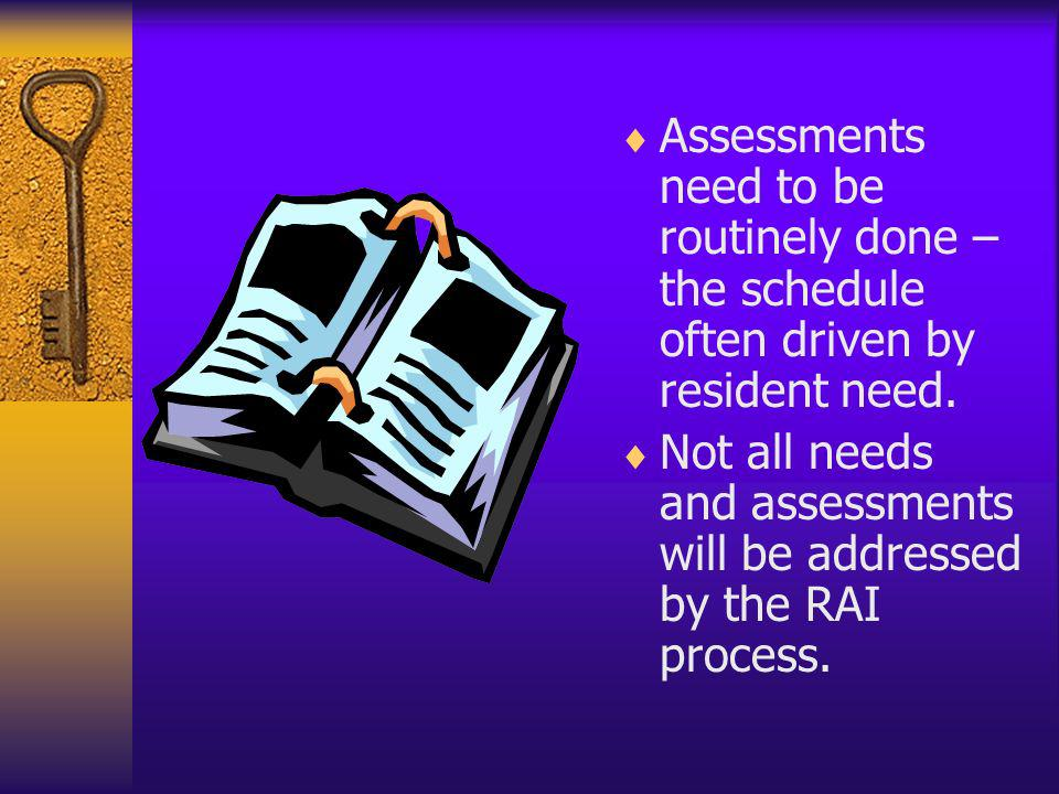 Assessments need to be routinely done – the schedule often driven by resident need.