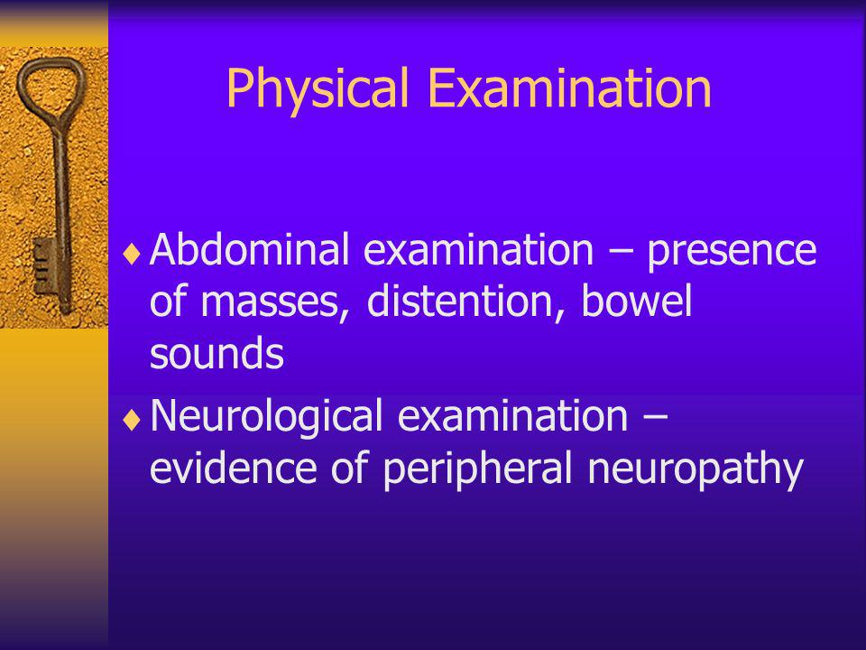 Physical Examination Abdominal examination – presence of masses, distention, bowel sounds.