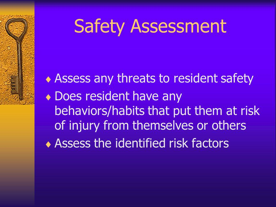 Safety Assessment Assess any threats to resident safety
