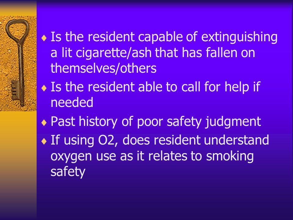 Is the resident capable of extinguishing a lit cigarette/ash that has fallen on themselves/others