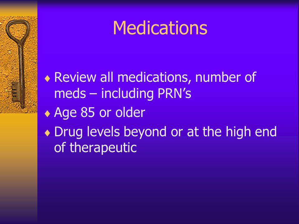Medications Review all medications, number of meds – including PRN's