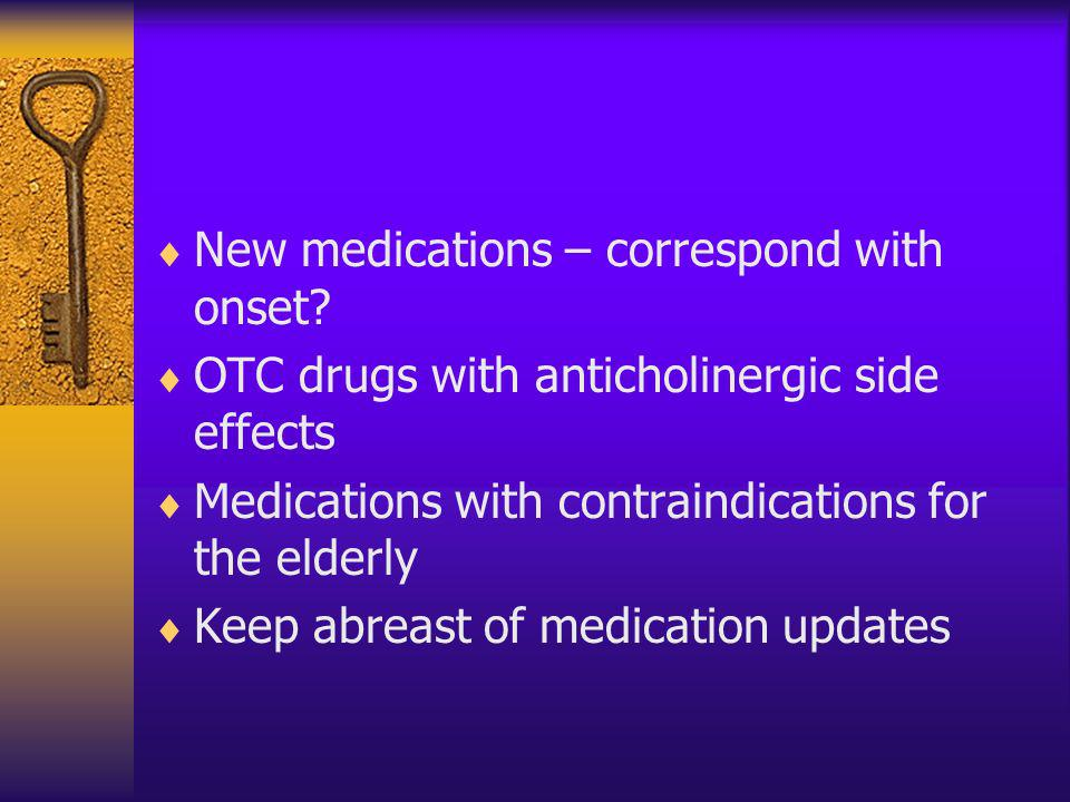 New medications – correspond with onset