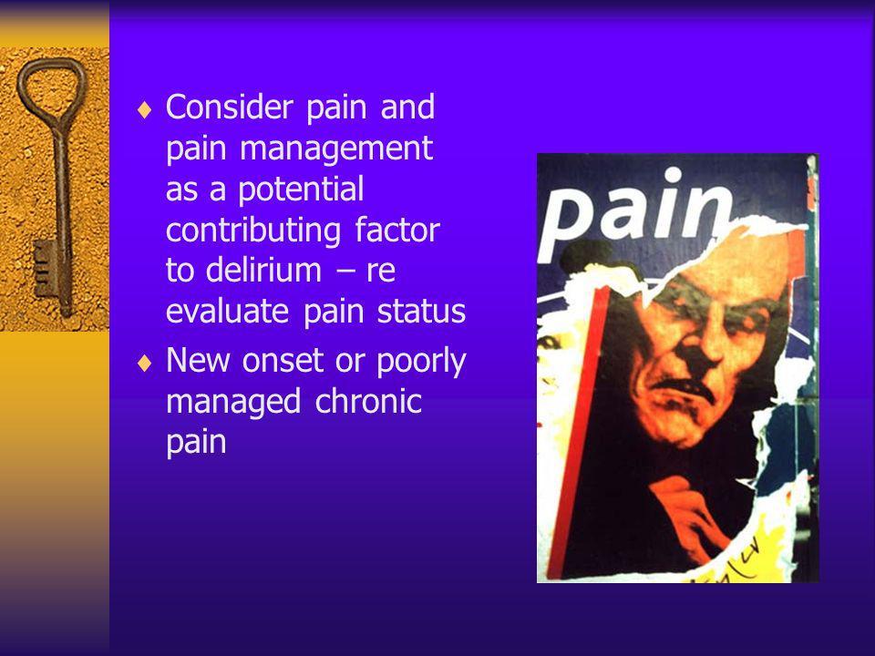 Consider pain and pain management as a potential contributing factor to delirium – re evaluate pain status