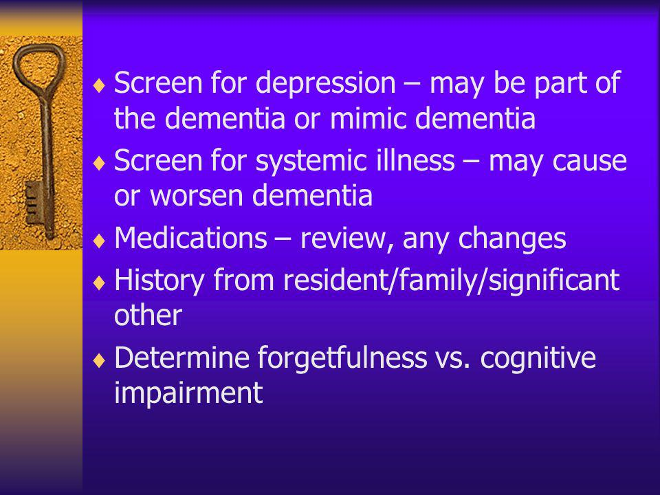 Screen for depression – may be part of the dementia or mimic dementia