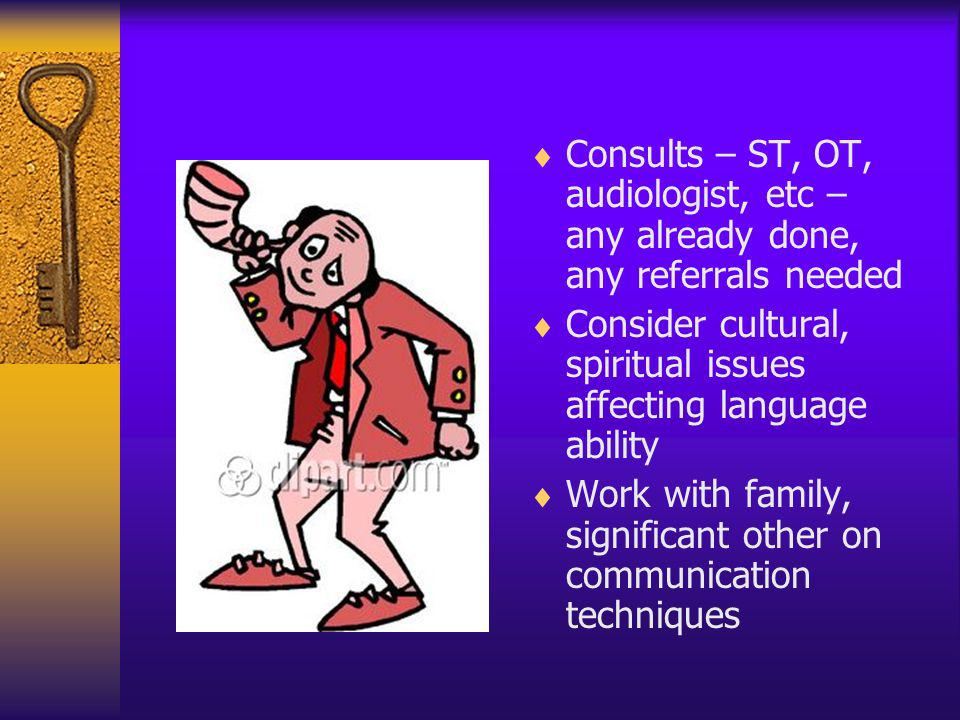 Consults – ST, OT, audiologist, etc – any already done, any referrals needed
