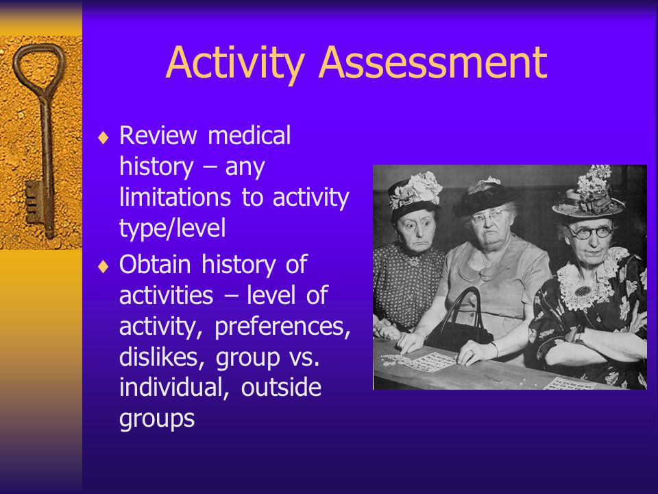Activity Assessment Review medical history – any limitations to activity type/level.