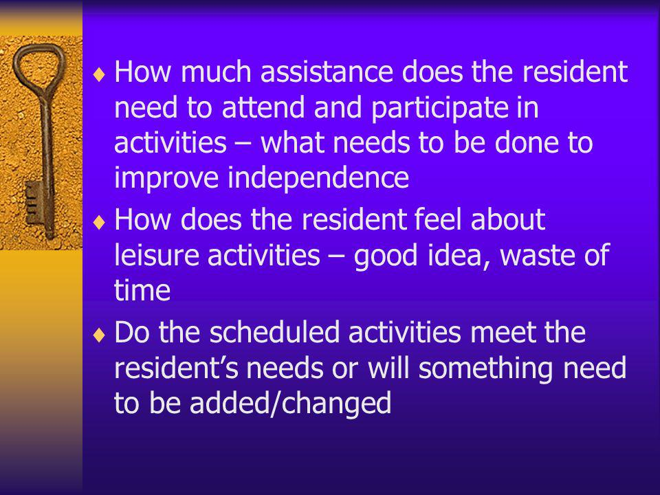 How much assistance does the resident need to attend and participate in activities – what needs to be done to improve independence