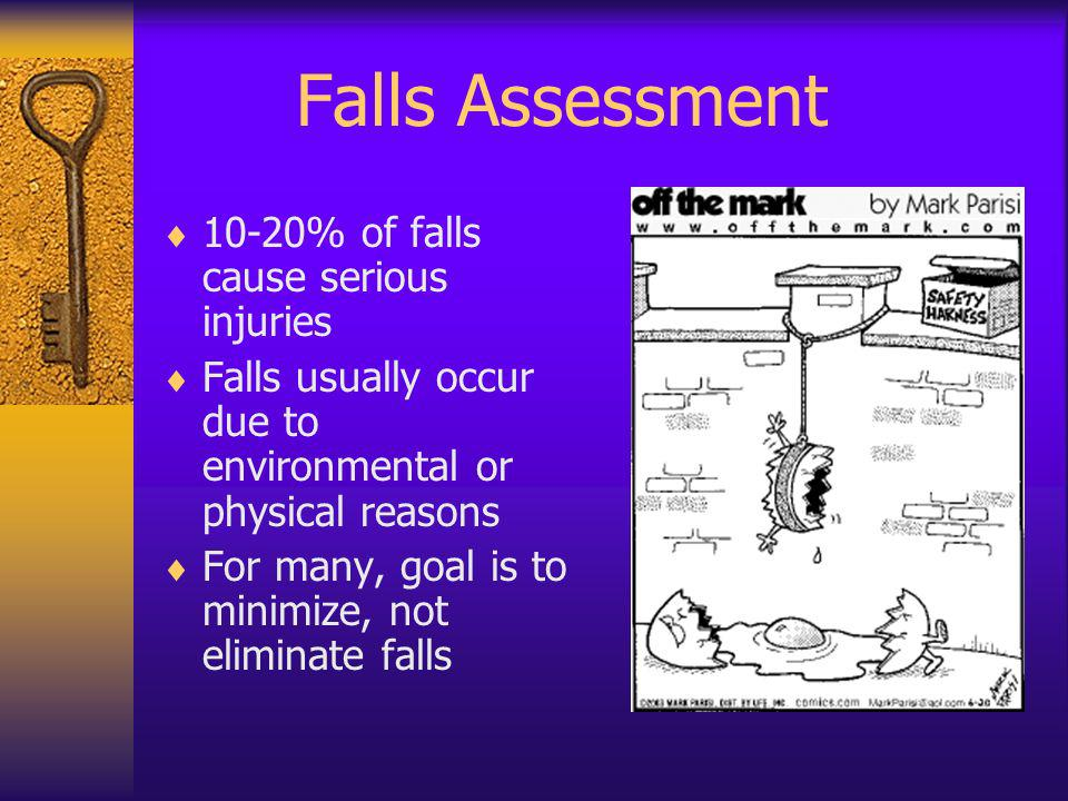 Falls Assessment 10-20% of falls cause serious injuries