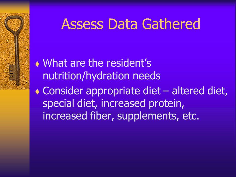 Assess Data Gathered What are the resident's nutrition/hydration needs