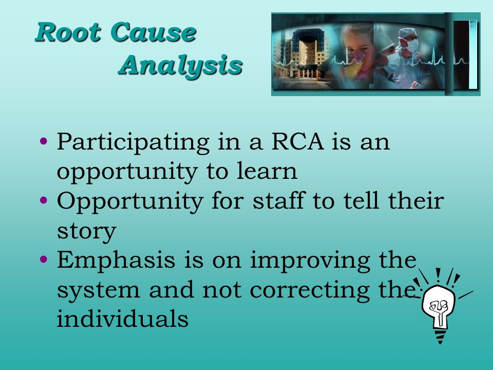 Root Cause Analysis Participating in a RCA is an opportunity to learn