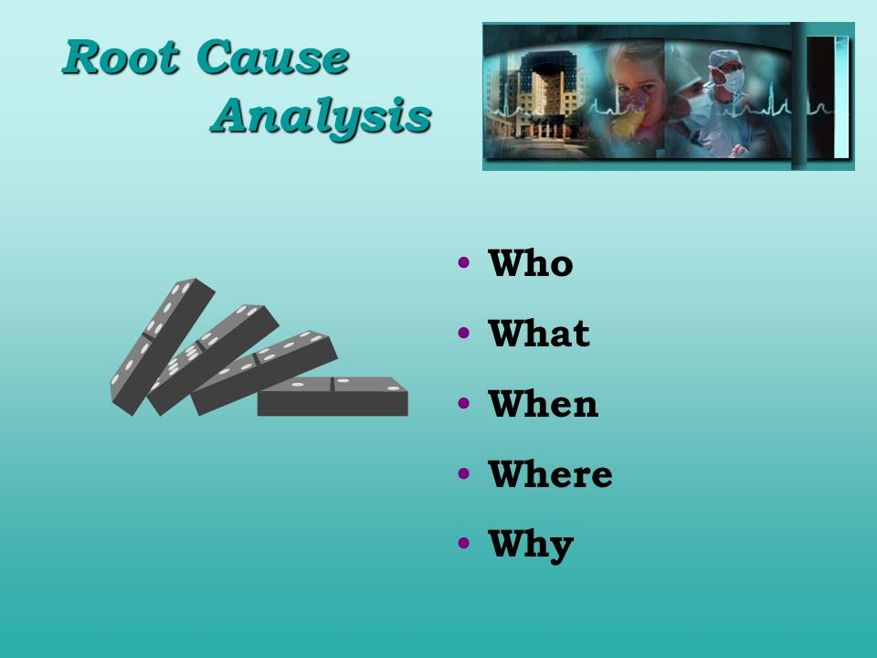 Root Cause Analysis Who What When Where Why
