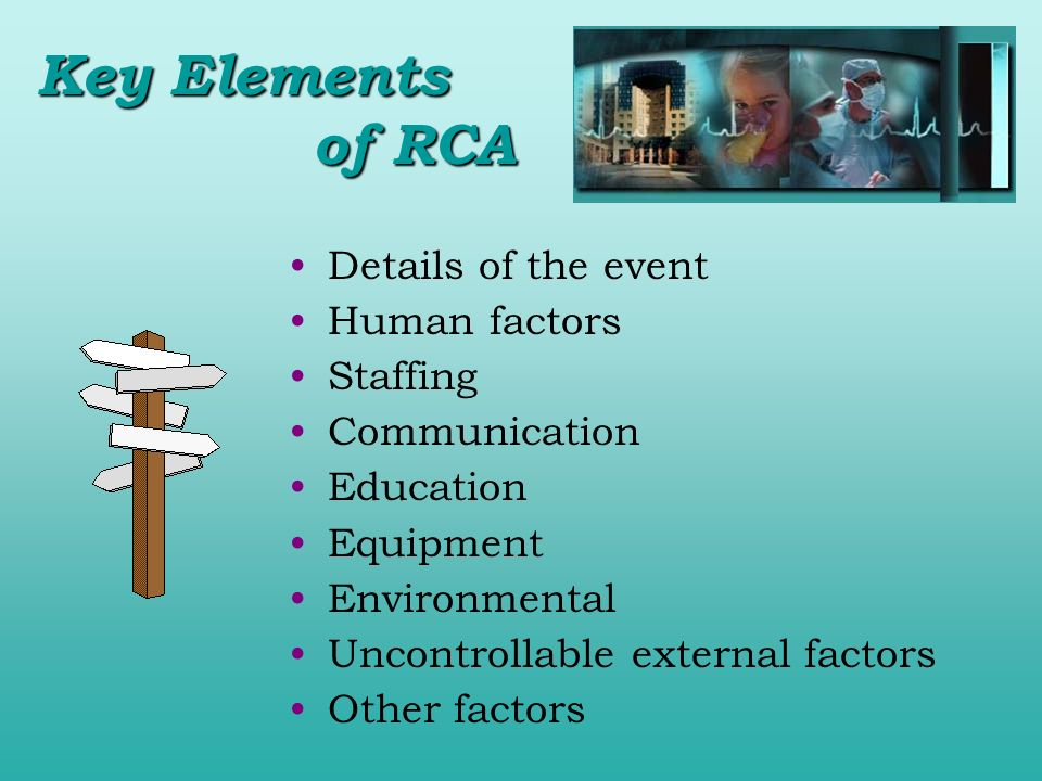 Key Elements of RCA Details of the event Human factors Staffing