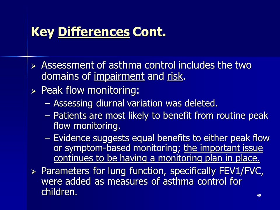 Key Differences Cont. Assessment of asthma control includes the two domains of impairment and risk.