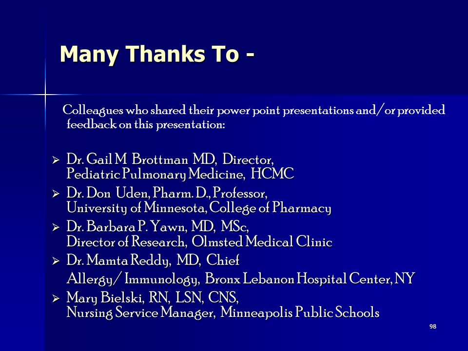 Many Thanks To - Colleagues who shared their power point presentations and/or provided feedback on this presentation: