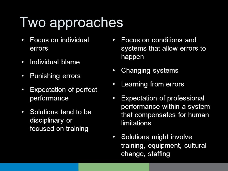 Two approaches Focus on individual errors Individual blame