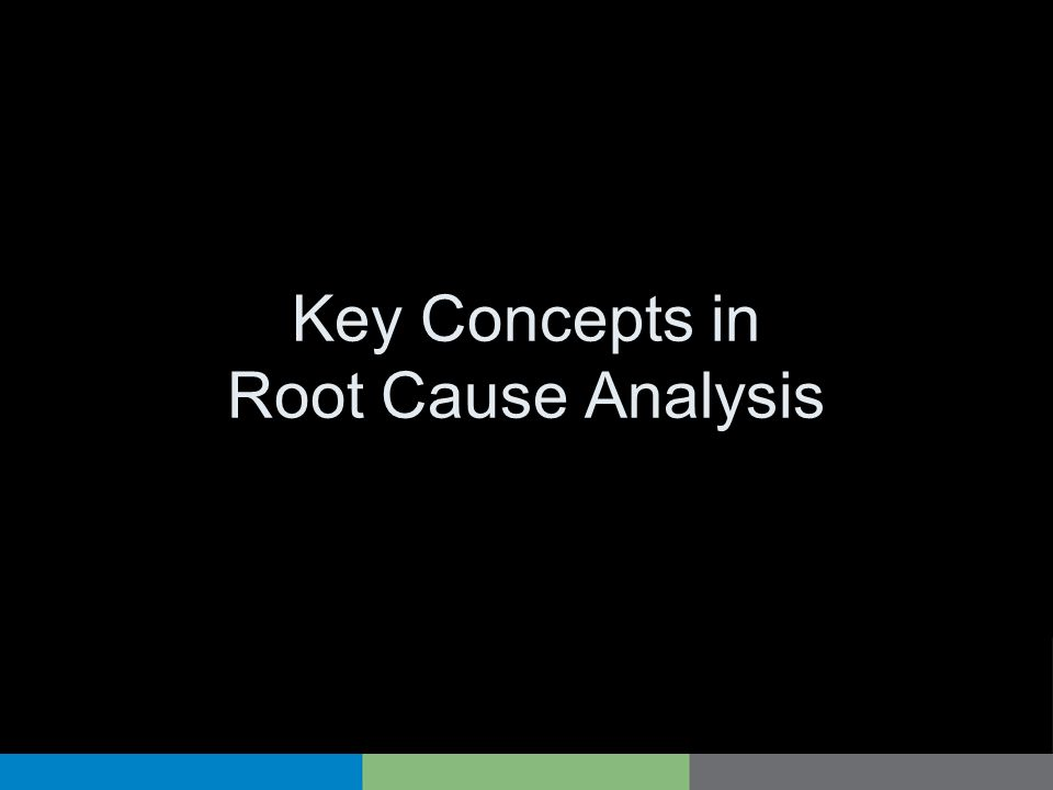 Key Concepts in Root Cause Analysis