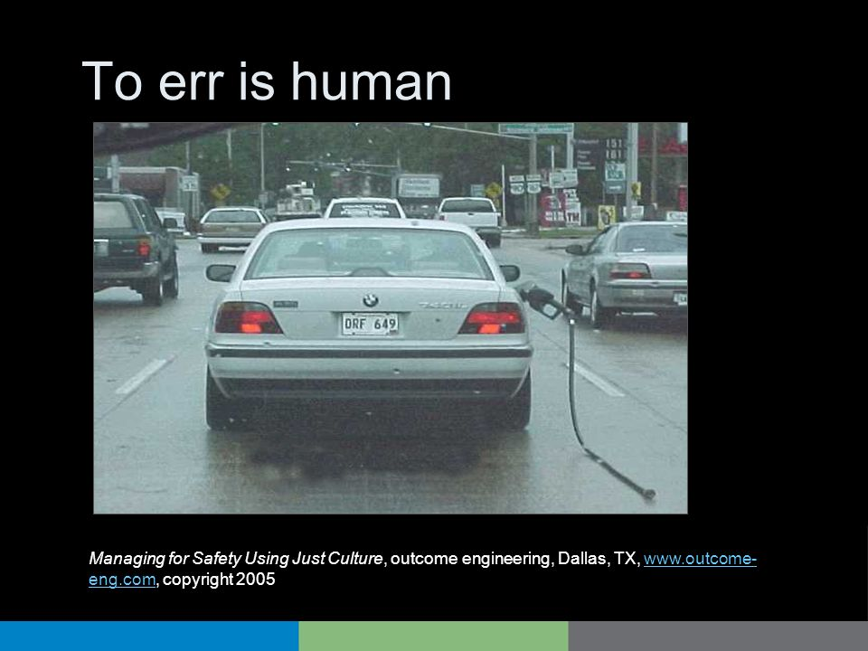 To err is human Managing for Safety Using Just Culture, outcome engineering, Dallas, TX,   copyright