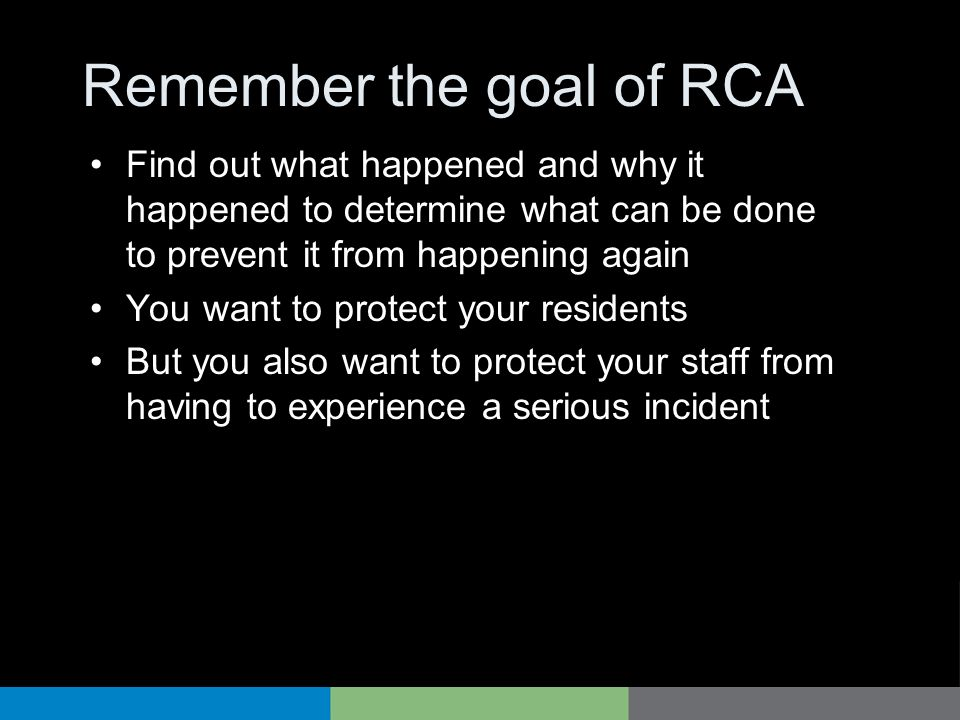 Remember the goal of RCA