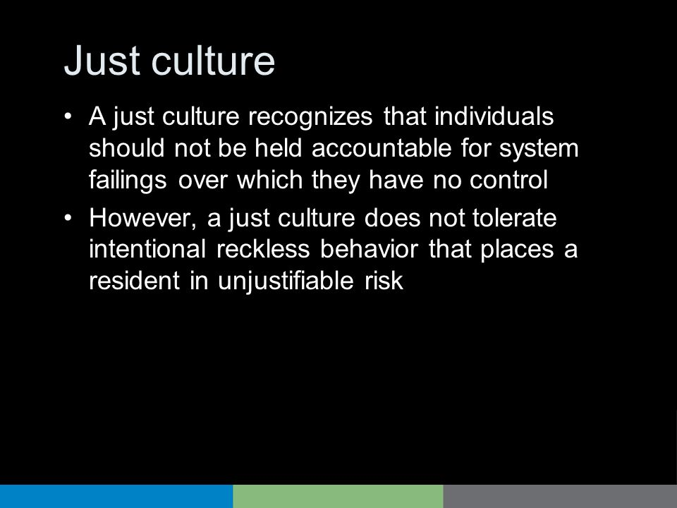 Just culture A just culture recognizes that individuals should not be held accountable for system failings over which they have no control.