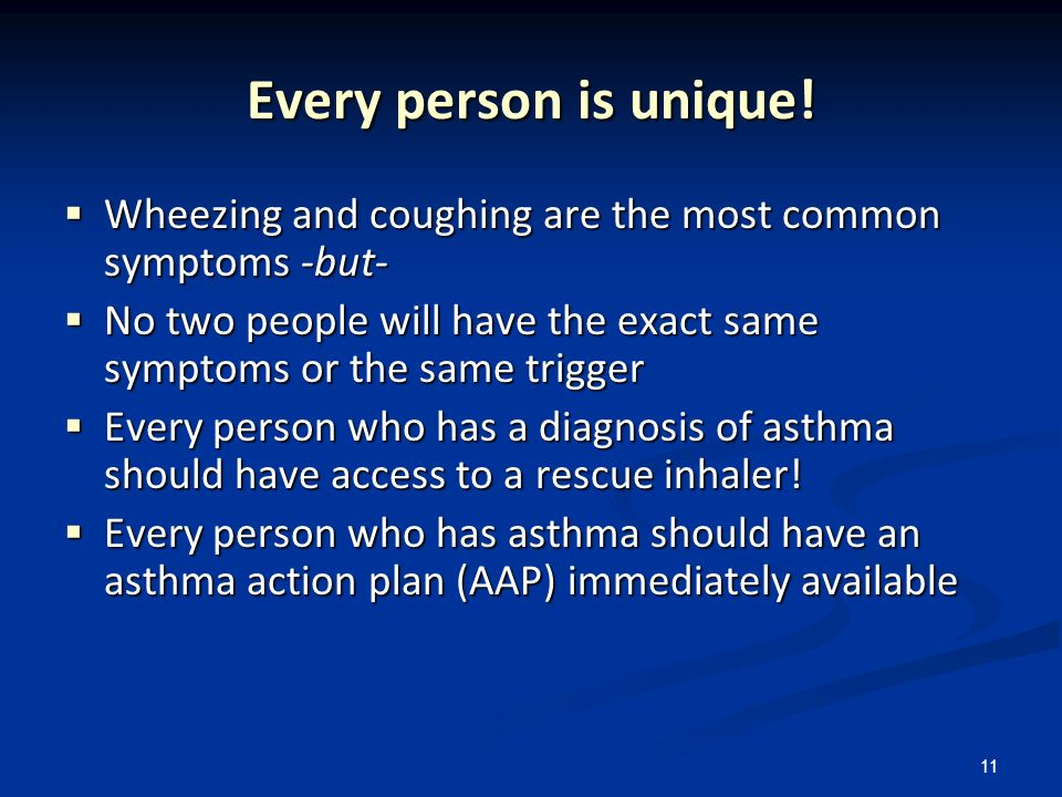 Every person is unique! Wheezing and coughing are the most common symptoms -but- No two people will have the exact same symptoms or the same trigger.